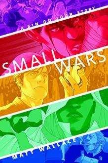 Small Wars: A Tor.Com Original (A Sin du Jour Affair) - Matt Wallace