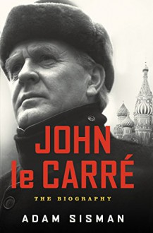 John le Carre: The Biography - Adam Sisman