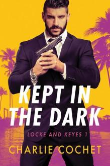 Kept in the Dark - Charlie Cochet