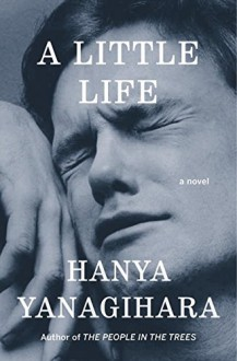 A Little Life: A Novel - Hanya Yanagihara