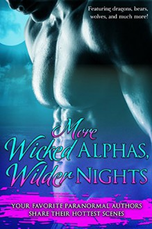 More Wicked Alphas, Wilder Nights: Sizzling Collection of Paranormal Romance (Wicked Alphas, Wild Nights Book 5) - Ann Gimpel, Vella Day, Anna Lowe, Cristina Rayne, Elianne Adams, Sloane Meyers