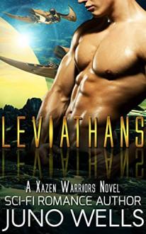 Leviathans: A Xazen Warriors Novel (Scifi Alien Romance) - Juno Wells
