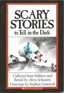 Scary Stories to Tell in the Dark - Alvin Schwartz, Stephen Gammell