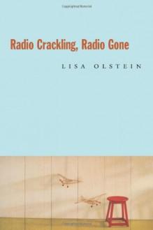 Radio Crackling, Radio Gone - Lisa Olstein