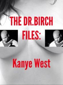 The Dr.Birch Files: Kanye West - mike valasek