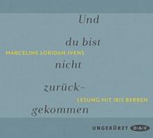 Und du bist nicht zurückgekommen: Ungekürzte Lesung mit Iris Berben (2 CDs) - Marceline Loridan-Ivens, Iris Berben, Eva Moldenhauer