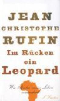 Im Rücken ein Leopard: Wie Afrika mein Leben veränderte - Jean-Christophe Rufin, Anne L. Braun