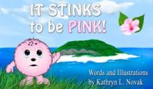 It Stinks to be Pink! - Kathryn L. Novak