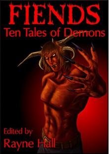 Fiends: Ten Tales of Demons: Dark Fantasy Stories (Ten Tales Fantasy Stories Book 11) - Rayne Hall,Mitch Sebourn,Douglas Kolacki,Mark Cassell,Heide Goody,Pamela Turner,Jake Elwood,Tracie McBride,Kelda Critch,Debbie Christiana