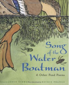 Song of the Water Boatman and Other Pond Poems - Joyce Sidman,Beckie Prange