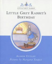 Little Grey Rabbit's Birthday (Little Grey Rabbit Classic) - Alison Uttley, Margaret Tempest