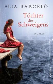 Töchter des Schweigens (German Edition) - Elia Barceló, Petra Zickmann