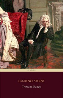 Tristram Shandy (Centaur Classics) [The 100 greatest novels of all time - #26] - Laurence Sterne