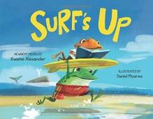 Surf's Up - Kwame Alexander, Daniel Miyares
