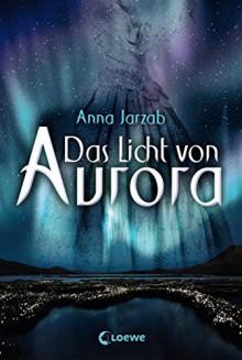 Das Licht von Aurora - Anna Jarzab, Birgit Pfaffinger, Ulrike Brauns