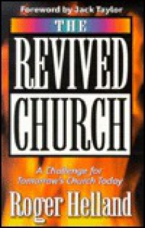 The Revived Church: A Challenge for Tomorrow's Church Today - Roger Helland