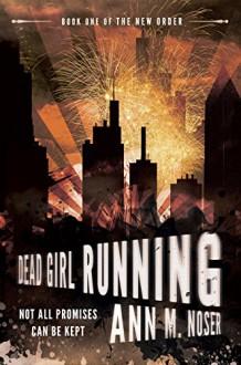 Dead Girl Running (The New Order Book 1) - Ann M. Noser
