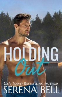 Holding Out (Returning Home #4) - Serena Bell