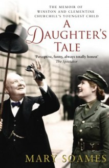 A Daughter's Tale: The Memoir of Winston and Clementine Churchill's youngest child - Mary Soames