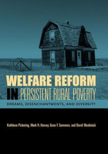 Welfare Reform in Persistent Rural Poverty: Dreams, Disenchantments, and Diversity - Kathleen Pickering