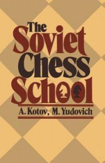 The Soviet Chess School - Alexander Kotov, Mikhail Yudovich, Sam Sloan