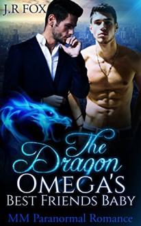 Romance: Dragon Omega's Best Friend's Baby (MM Gay Mpreg Romance) (Dragon Shifter Paranormal Short Stories) - J.R Fox, C.J Starkey, Mpreg
