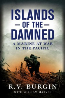 Islands of the Damned: A Marine at War in the Pacific - R.V. Burgin, William Marvel, Bill Marvel