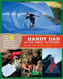 Handy Dad in the Great Outdoors - Todd Davis