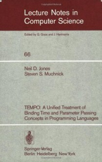 TEMPO: A Unified Treatment of Binding Time and Parameter Passing Concepts in Programming Languaues (Lecture Notes in Computer Science) - N.D. Jones, S.S. Muchnick