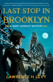 Last Stop in Brooklyn: A Mary Handley Mystery - Lawrence Levy