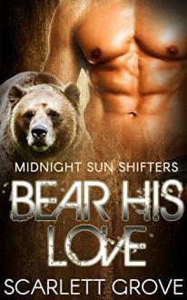 Bear His Love (Bear Shifter BBW Paranormal Matchmaker Romance) (Midnight Sun Shifters Book 1) - Scarlett Grove