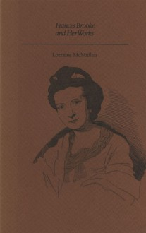 Frances Brooke and Her Works - Lorraine Mcmullen