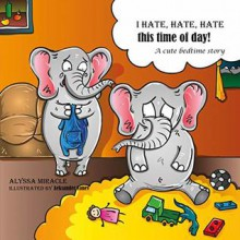 I hate, hate, hate this time of day! - Alyssa Miracle