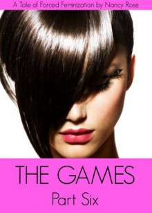 The Games (Part Six) - A Tale of Forced Feminization (The Manhood Games) - Nancy Rose