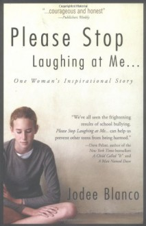 Please Stop Laughing at Me... One Woman's Inspirational Story - Jodee Blanco