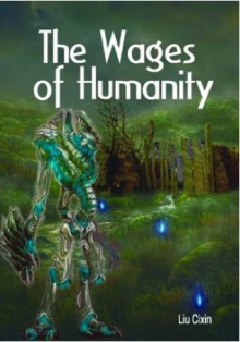 The Wages of Humanity - Cixin Liu, Holger Nahm