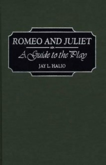 Romeo and Juliet: A Guide to the Play - Jay L. Halio
