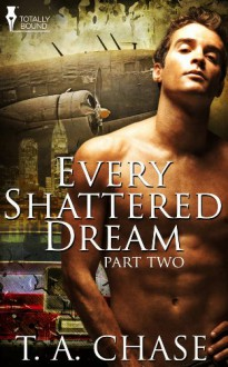 Every Shattered Dream - T.A. Chase