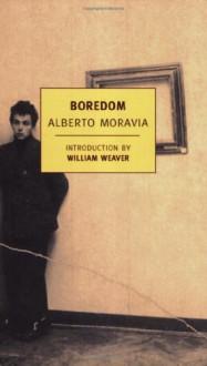 Boredom - Alberto Moravia, Angus Davidson, William Weaver