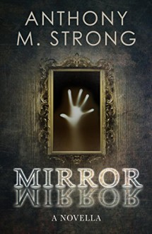 Mirror Mirror - Anthony M. Strong