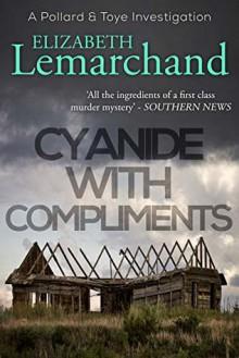 Cyanide With Compliments (Pollard & Toye #5) - Elizabeth Lemarchand