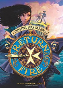 Return Fire (Moving Target, Book 2) - Christina Diaz Gonzalez