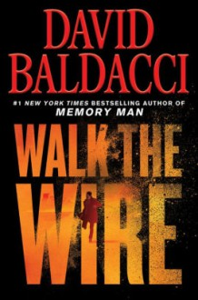 Walk the Wire - David Baldacci