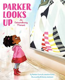 Parker Looks Up: An Extraordinary Moment - Parker Curry,Jessica Curry,Brittany Jackson