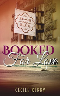 Booked for Love (Beach Reads Romance Series Book 1) - Cecile Kerry