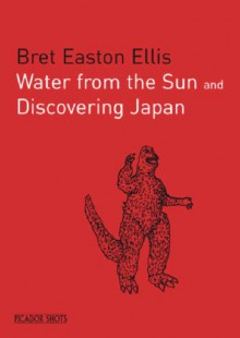 Water from the Sun and Discovering Japan - Bret Easton Ellis