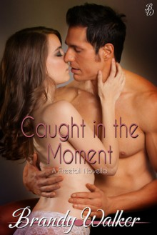 Caught in the Moment (Freefall #1) - Brandy Walker