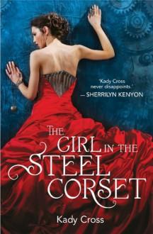 The Girl in the Steel Corset - Kady Cross