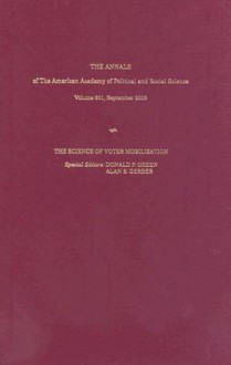 The Science Of Voter Mobilization (The Annals Of The American Academy Of Political And Social Science Series) - Professor Michael J. Green