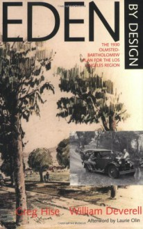 Eden by Design: The 1930 Olmsted-Bartholomew Plan for the Los Angeles Region - Greg Hise, William Deverell, Laurie Olin